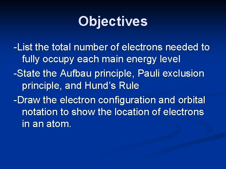 Objectives -List the total number of electrons needed to fully occupy each main energy