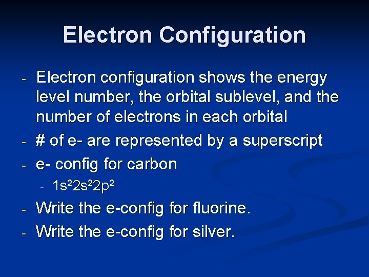 Electron Configuration - - Electron configuration shows the energy level number, the orbital sublevel,