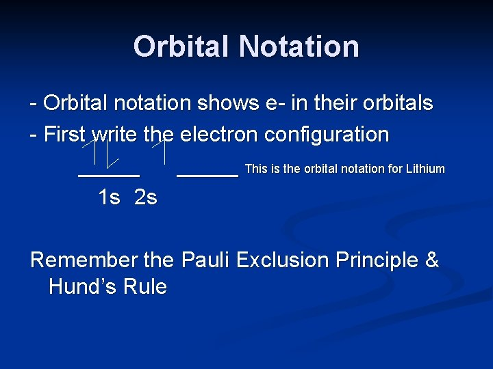 Orbital Notation - Orbital notation shows e- in their orbitals - First write the