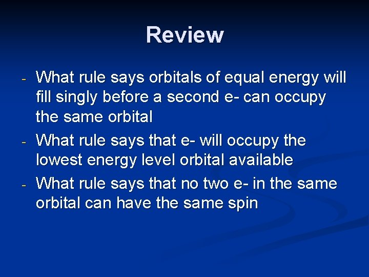 Review - - - What rule says orbitals of equal energy will fill singly