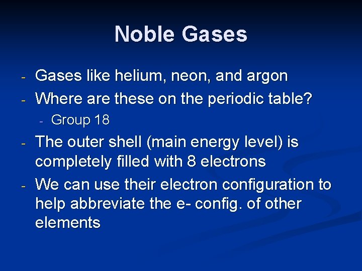 Noble Gases - Gases like helium, neon, and argon Where are these on the