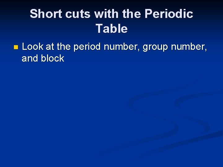Short cuts with the Periodic Table n Look at the period number, group number,