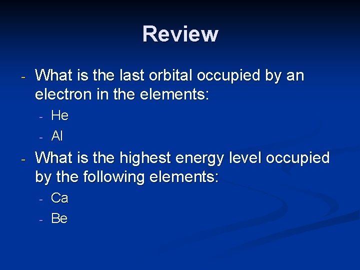 Review - What is the last orbital occupied by an electron in the elements: