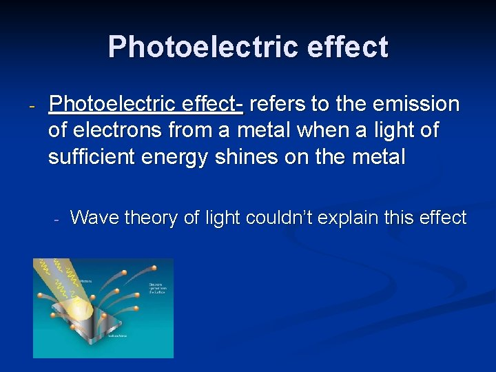 Photoelectric effect - Photoelectric effect- refers to the emission of electrons from a metal