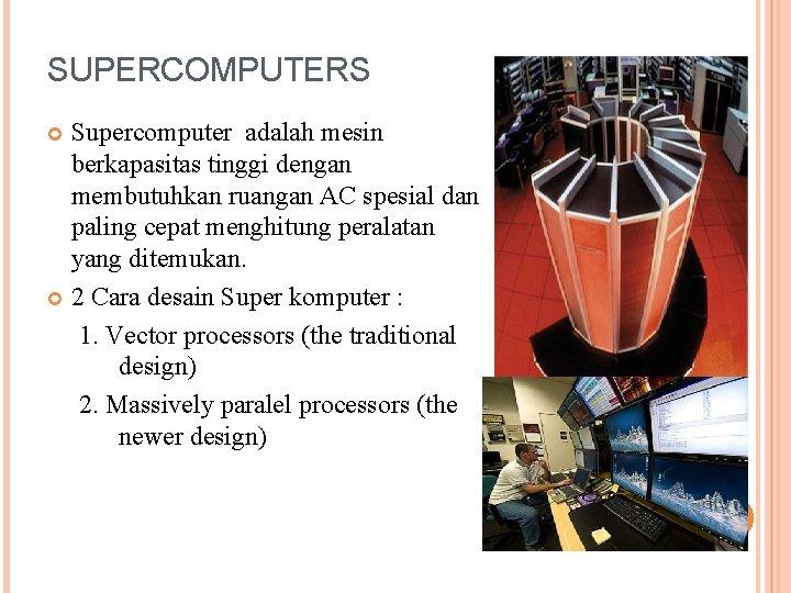 SUPERCOMPUTERS Supercomputer adalah mesin berkapasitas tinggi dengan membutuhkan ruangan AC spesial dan paling cepat