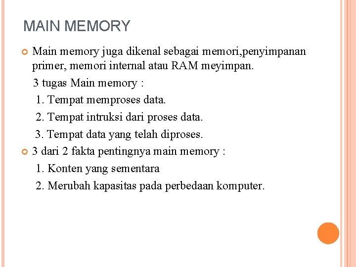 MAIN MEMORY Main memory juga dikenal sebagai memori, penyimpanan primer, memori internal atau RAM