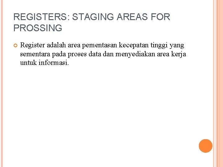 REGISTERS: STAGING AREAS FOR PROSSING Register adalah area pementasan kecepatan tinggi yang sementara pada