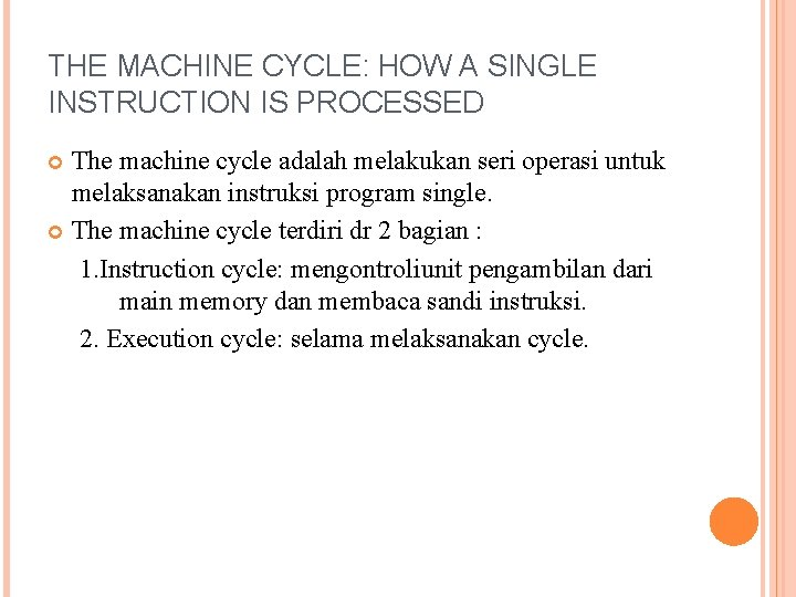 THE MACHINE CYCLE: HOW A SINGLE INSTRUCTION IS PROCESSED The machine cycle adalah melakukan