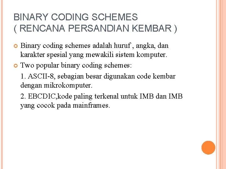 BINARY CODING SCHEMES ( RENCANA PERSANDIAN KEMBAR ) Binary coding schemes adalah huruf ,