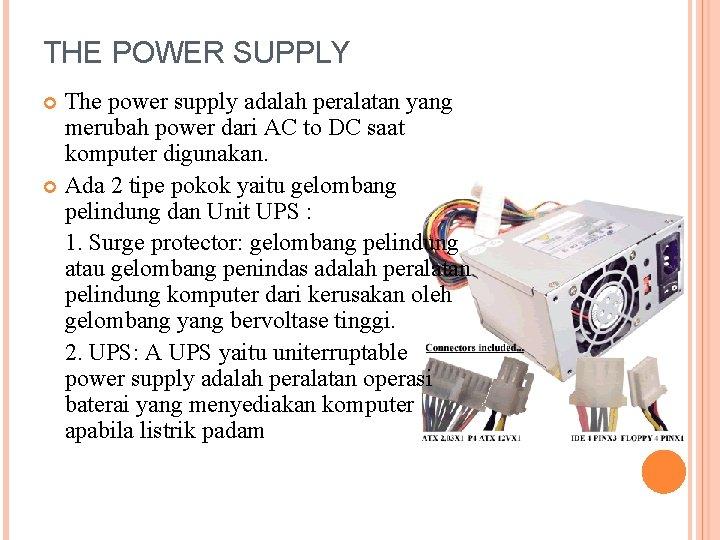 THE POWER SUPPLY The power supply adalah peralatan yang merubah power dari AC to