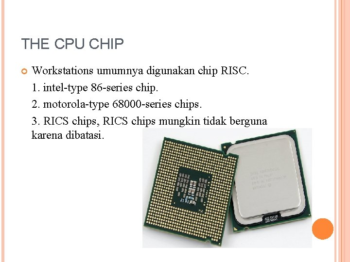 THE CPU CHIP Workstations umumnya digunakan chip RISC. 1. intel-type 86 -series chip. 2.