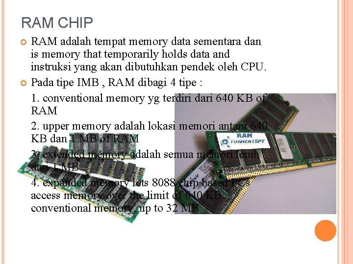 RAM CHIP RAM adalah tempat memory data sementara dan is memory that temporarily holds