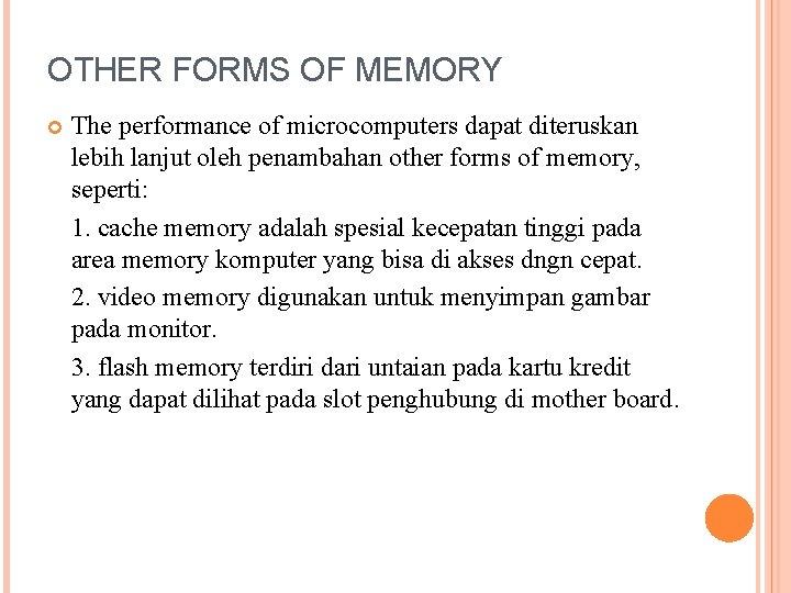 OTHER FORMS OF MEMORY The performance of microcomputers dapat diteruskan lebih lanjut oleh penambahan