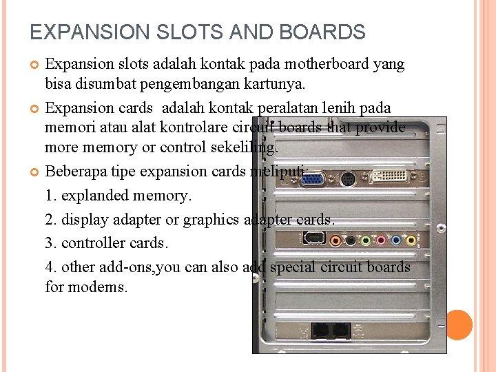 EXPANSION SLOTS AND BOARDS Expansion slots adalah kontak pada motherboard yang bisa disumbat pengembangan