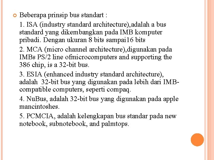 Beberapa prinsip bus standart : 1. ISA (industry standard architecture), adalah a bus