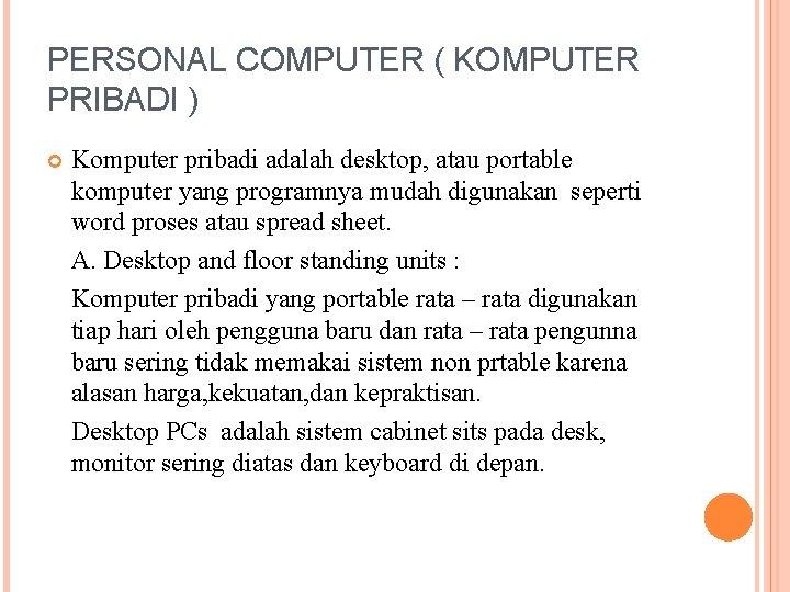 PERSONAL COMPUTER ( KOMPUTER PRIBADI ) Komputer pribadi adalah desktop, atau portable komputer yang
