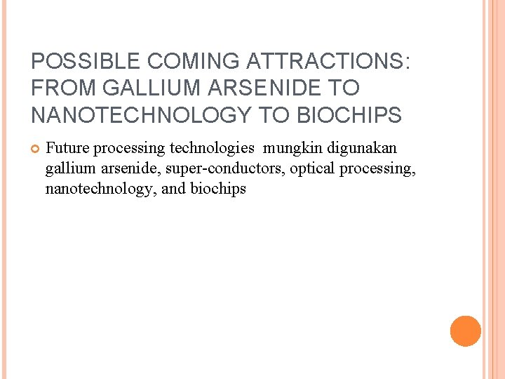 POSSIBLE COMING ATTRACTIONS: FROM GALLIUM ARSENIDE TO NANOTECHNOLOGY TO BIOCHIPS Future processing technologies mungkin