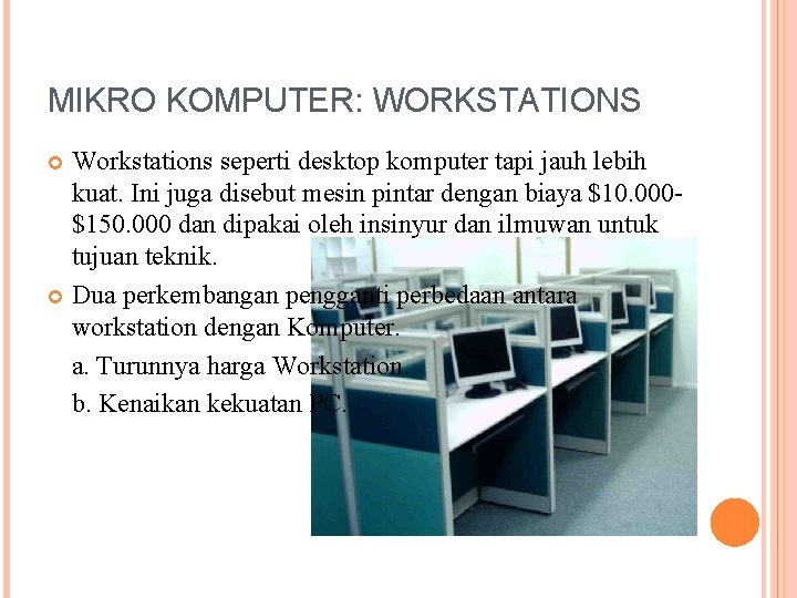 MIKRO KOMPUTER: WORKSTATIONS Workstations seperti desktop komputer tapi jauh lebih kuat. Ini juga disebut