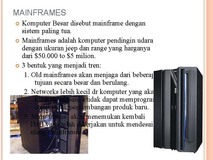 MAINFRAMES Komputer Besar disebut mainframe dengan sistem paling tua. Mainframes adalah komputer pendingin udara