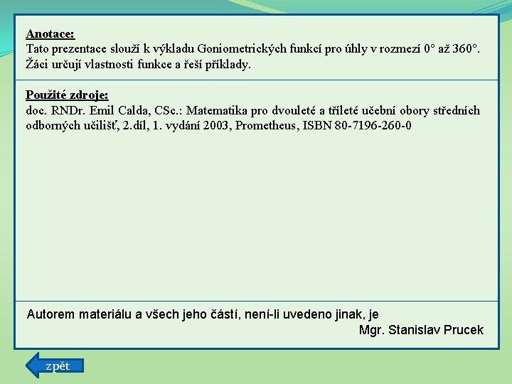 Anotace: Tato prezentace slouží k výkladu Goniometrických funkcí pro úhly v rozmezí 0° až