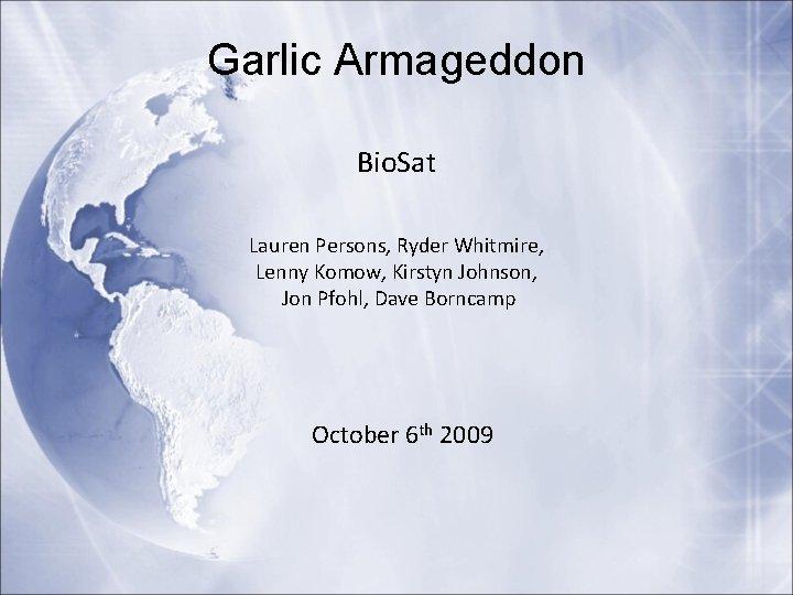 Garlic Armageddon Bio. Sat Lauren Persons, Ryder Whitmire, Lenny Komow, Kirstyn Johnson, Jon Pfohl,