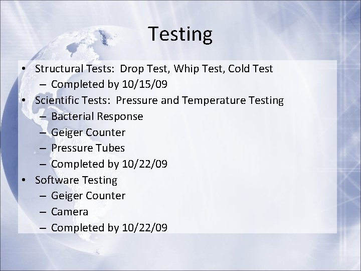 Testing • Structural Tests: Drop Test, Whip Test, Cold Test – Completed by 10/15/09