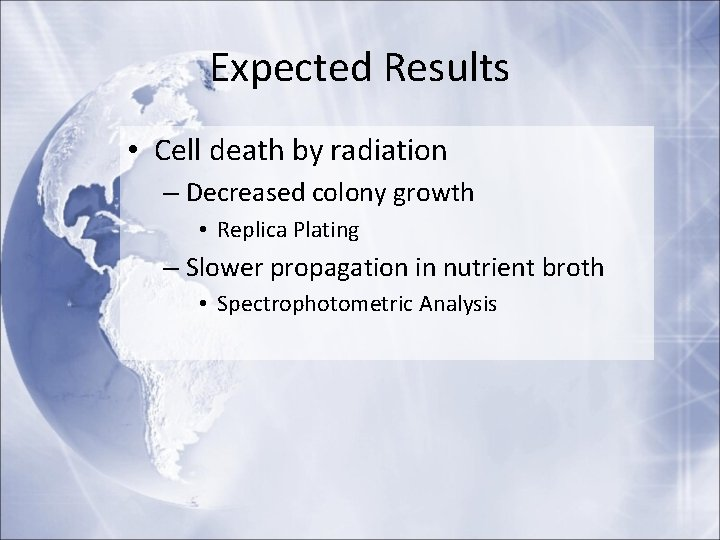 Expected Results • Cell death by radiation – Decreased colony growth • Replica Plating