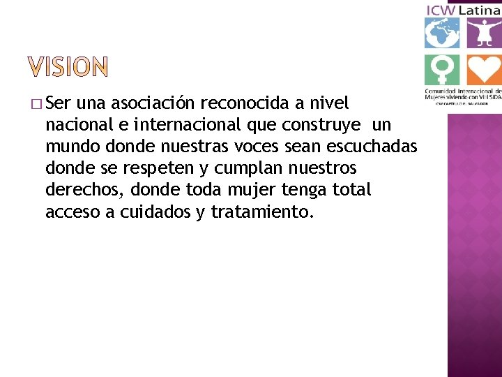 � Ser una asociación reconocida a nivel nacional e internacional que construye un mundo