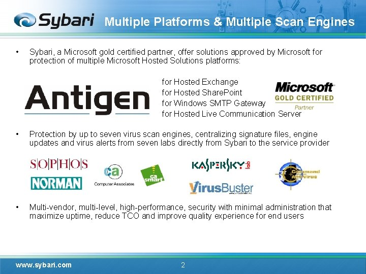 Multiple Platforms & Multiple Scan Engines • Sybari, a Microsoft gold certified partner, offer