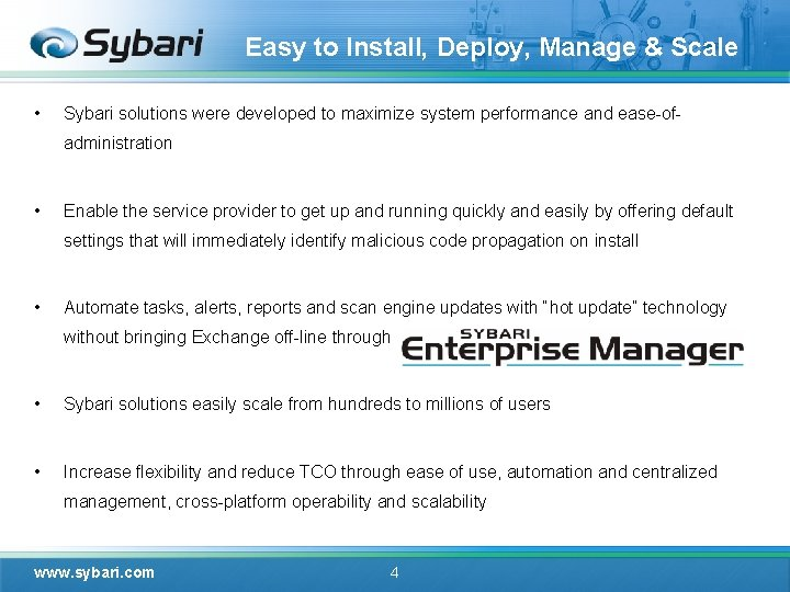 Easy to Install, Deploy, Manage & Scale • Sybari solutions were developed to maximize