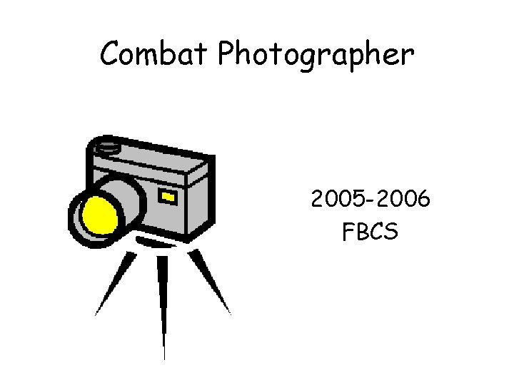 Combat Photographer 2005 -2006 FBCS