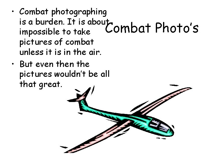 • Combat photographing is a burden. It is about Combat impossible to take
