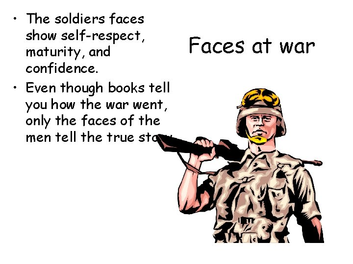 • The soldiers faces show self-respect, maturity, and confidence. • Even though books