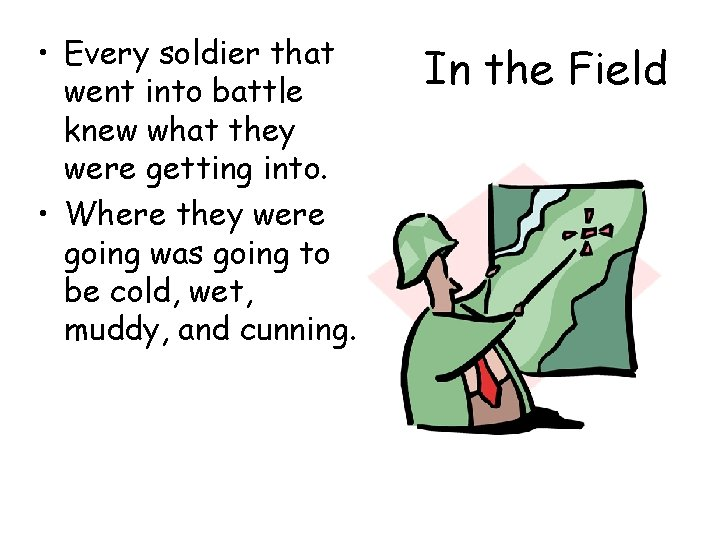 • Every soldier that went into battle knew what they were getting into.