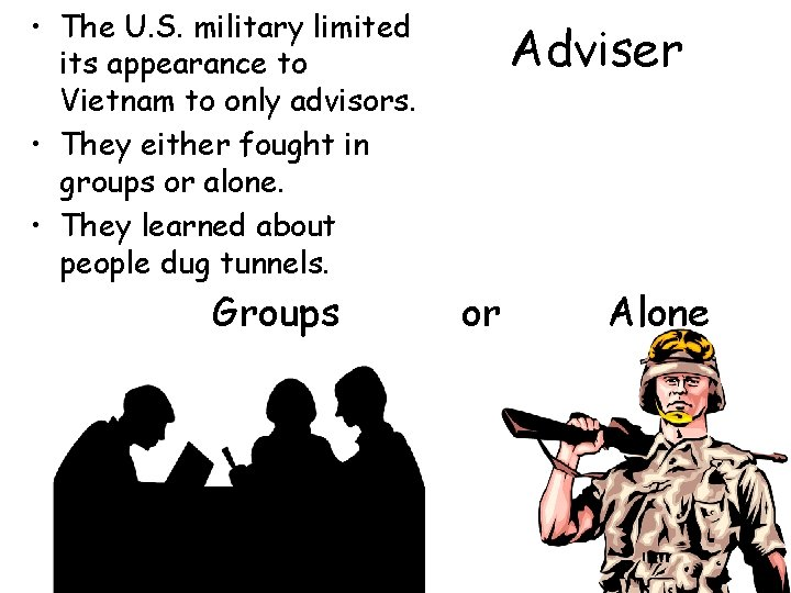 • The U. S. military limited its appearance to Vietnam to only advisors.