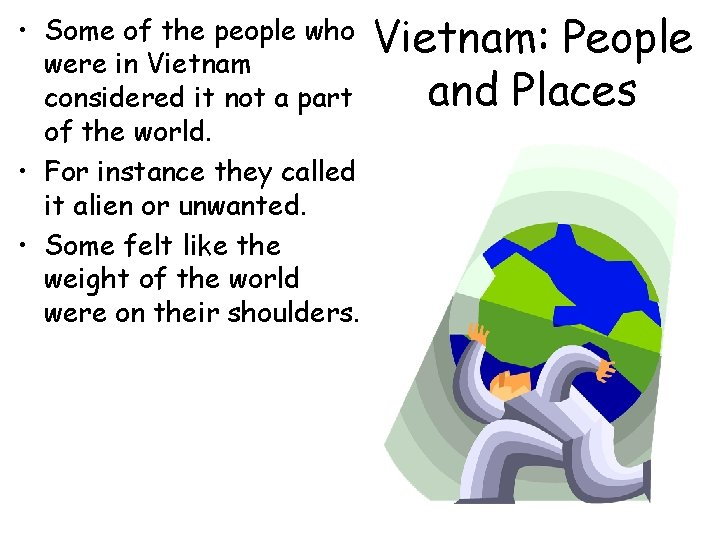 • Some of the people who were in Vietnam considered it not a