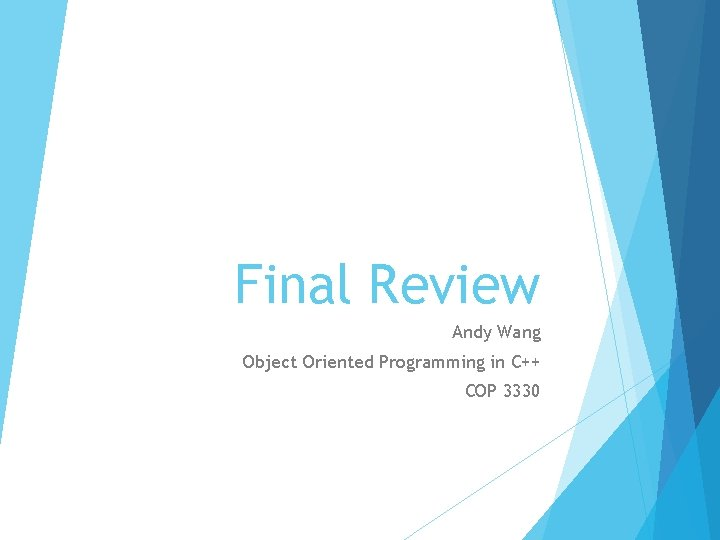 Final Review Andy Wang Object Oriented Programming in C++ COP 3330
