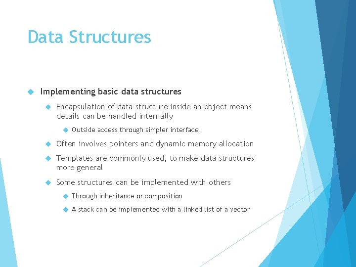 Data Structures Implementing basic data structures Encapsulation of data structure inside an object means
