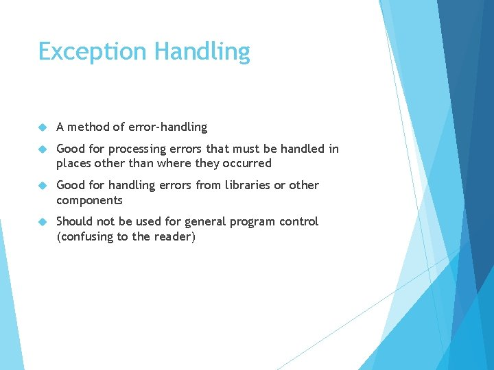 Exception Handling A method of error-handling Good for processing errors that must be handled