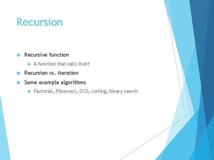 Recursion Recursive function A function that calls itself Recursion vs. iteration Some example algorithms