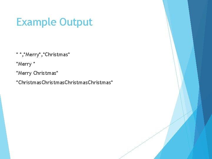 Example Output * *, *Merry*, *Christmas* *Merry Christmas* *Christmas. Christmas*