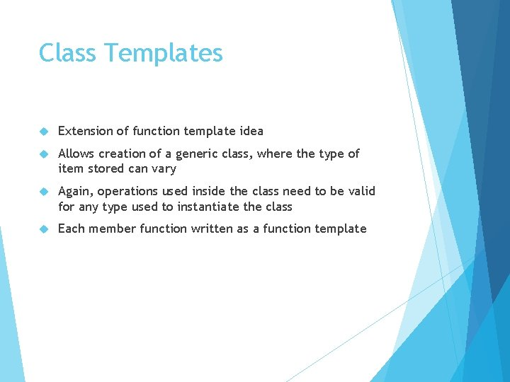 Class Templates Extension of function template idea Allows creation of a generic class, where
