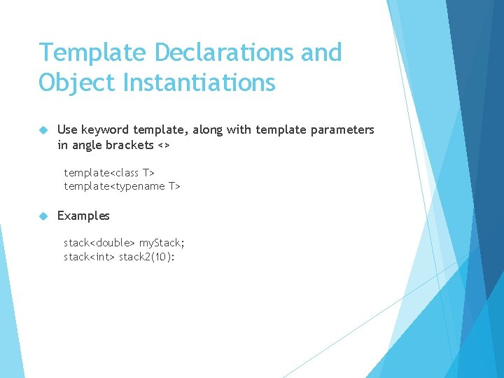 Template Declarations and Object Instantiations Use keyword template, along with template parameters in angle