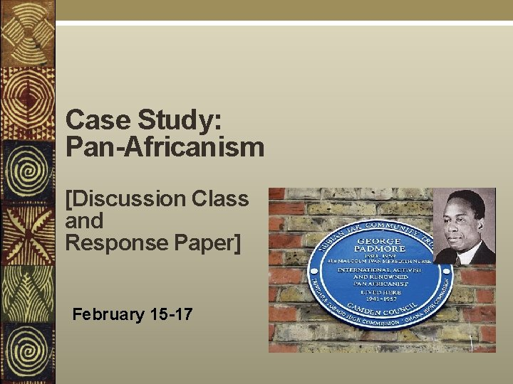 Case Study: Pan-Africanism [Discussion Class and Response Paper] February 15 -17