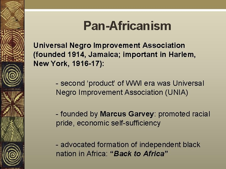 Pan-Africanism Universal Negro Improvement Association (founded 1914, Jamaica; important in Harlem, New York, 1916