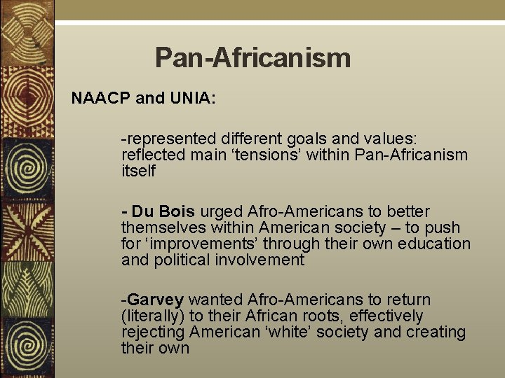 Pan-Africanism NAACP and UNIA: -represented different goals and values: reflected main 'tensions' within Pan-Africanism