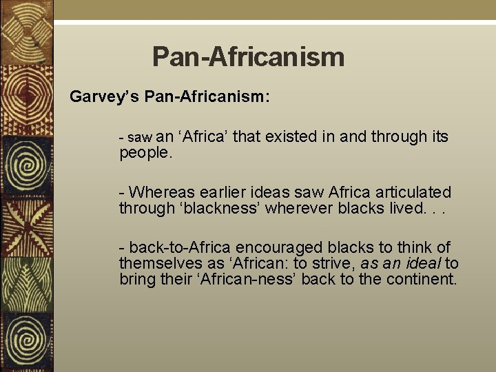 Pan-Africanism Garvey's Pan-Africanism: - saw an 'Africa' that existed in and through its people.