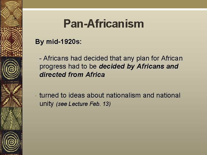 Pan-Africanism By mid-1920 s: - Africans had decided that any plan for African progress