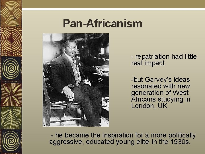 Pan-Africanism - repatriation had little real impact -but Garvey's ideas resonated with new generation