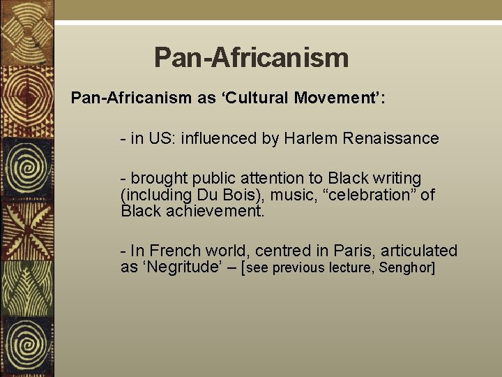 Pan-Africanism as 'Cultural Movement': - in US: influenced by Harlem Renaissance - brought public